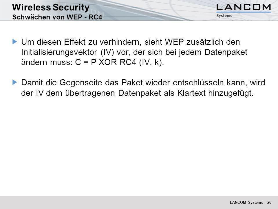 LANCOM Systems - 26 Wireless Security Schwächen von WEP - RC4 Um diesen Effekt zu verhindern, sieht WEP zusätzlich den Initialisierungsvektor (IV) vor