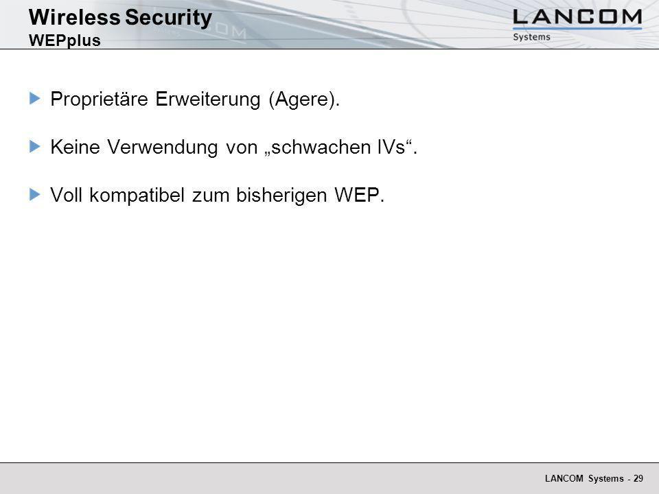 LANCOM Systems - 29 Wireless Security WEPplus Proprietäre Erweiterung (Agere). Keine Verwendung von schwachen IVs. Voll kompatibel zum bisherigen WEP.