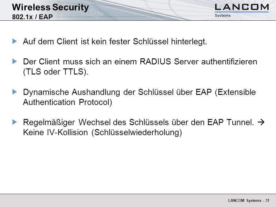 LANCOM Systems - 31 Wireless Security 802.1x / EAP Auf dem Client ist kein fester Schlüssel hinterlegt. Der Client muss sich an einem RADIUS Server au