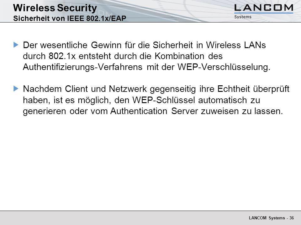 LANCOM Systems - 36 Der wesentliche Gewinn für die Sicherheit in Wireless LANs durch 802.1x entsteht durch die Kombination des Authentifizierungs-Verf