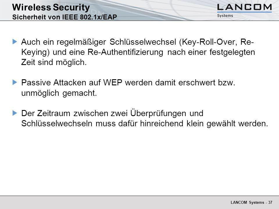 LANCOM Systems - 37 Auch ein regelmäßiger Schlüsselwechsel (Key-Roll-Over, Re- Keying) und eine Re-Authentifizierung nach einer festgelegten Zeit sind