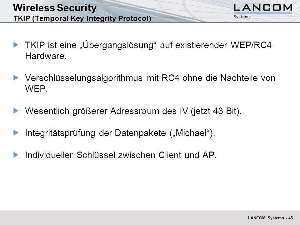 LANCOM Systems - 45 Wireless Security TKIP (Temporal Key Integrity Protocol) TKIP ist eine Übergangslösung auf existierender WEP/RC4- Hardware. Versch
