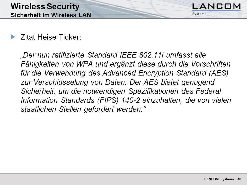 LANCOM Systems - 48 Wireless Security Sicherheit im Wireless LAN Zitat Heise Ticker: Der nun ratifizierte Standard IEEE 802.11i umfasst alle Fähigkeit