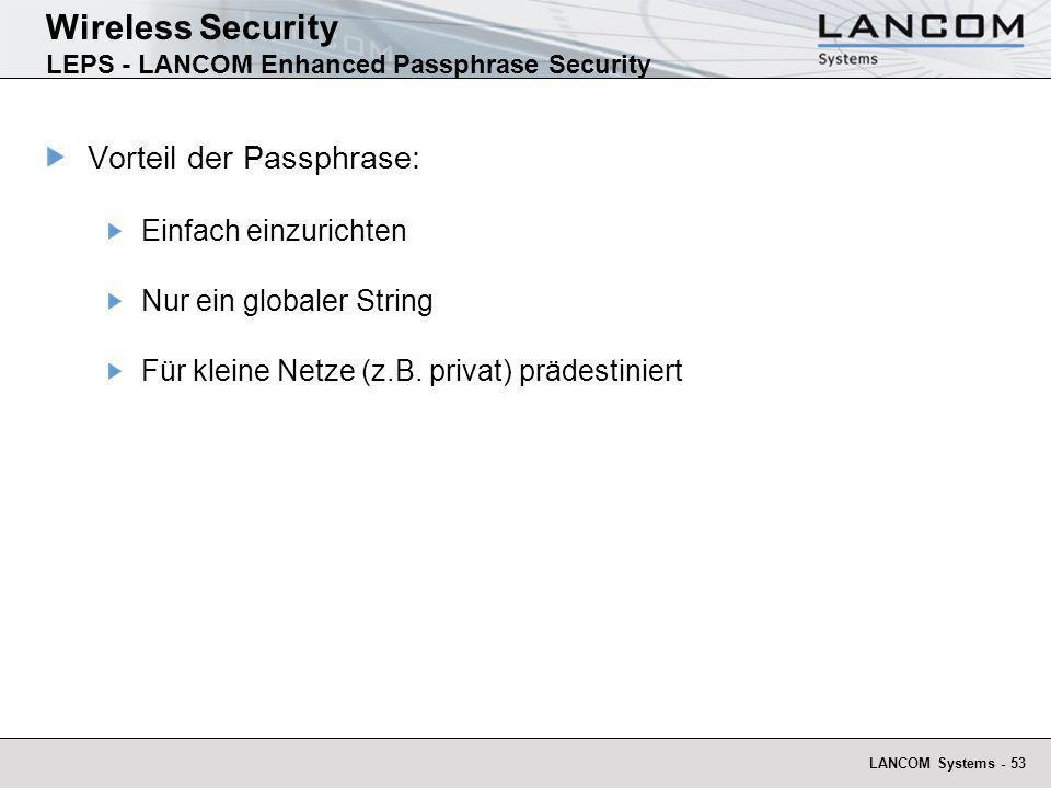 LANCOM Systems - 53 Wireless Security LEPS - LANCOM Enhanced Passphrase Security Vorteil der Passphrase: Einfach einzurichten Nur ein globaler String