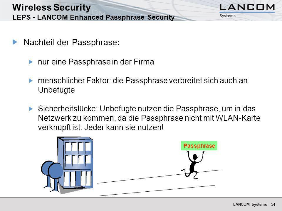 LANCOM Systems - 54 Wireless Security LEPS - LANCOM Enhanced Passphrase Security Nachteil der Passphrase: nur eine Passphrase in der Firma menschliche