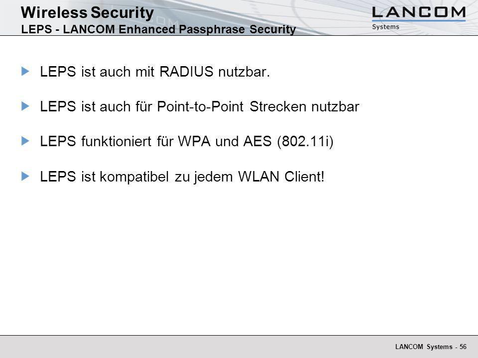 LANCOM Systems - 56 Wireless Security LEPS - LANCOM Enhanced Passphrase Security LEPS ist auch mit RADIUS nutzbar. LEPS ist auch für Point-to-Point St