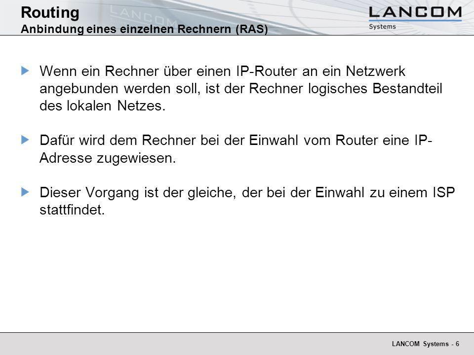 LANCOM Systems - 6 Routing Anbindung eines einzelnen Rechnern (RAS) Wenn ein Rechner über einen IP-Router an ein Netzwerk angebunden werden soll, ist