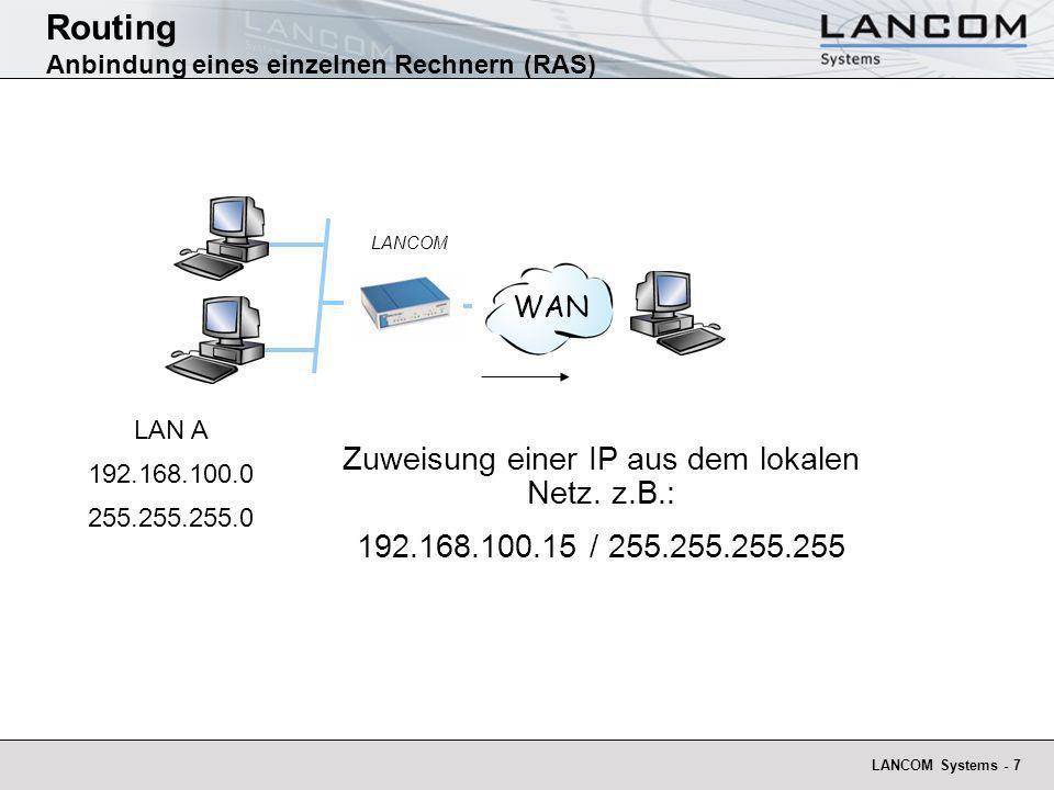 LANCOM Systems - 7 Routing Anbindung eines einzelnen Rechnern (RAS) LANCOM LAN A 192.168.100.0 255.255.255.0 Zuweisung einer IP aus dem lokalen Netz.