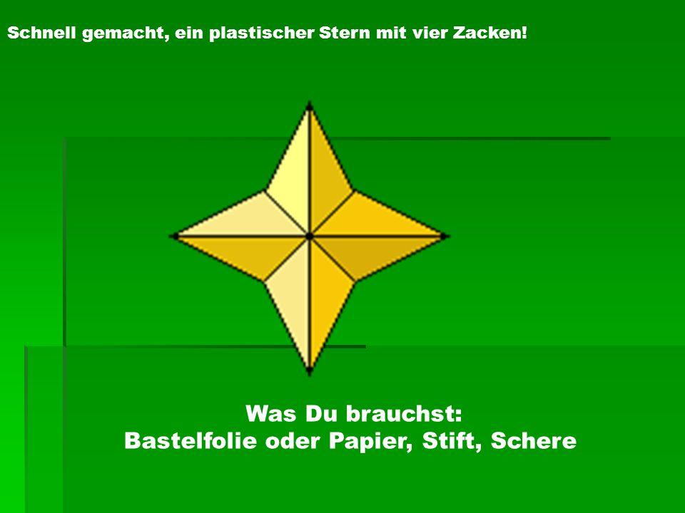 Schnell gemacht, ein plastischer Stern mit vier Zacken! Was Du brauchst: Bastelfolie oder Papier, Stift, Schere