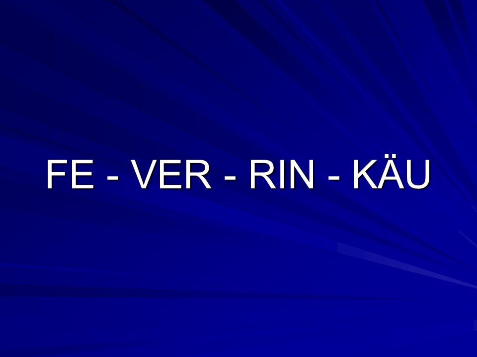 FE - VER - RIN - KÄU