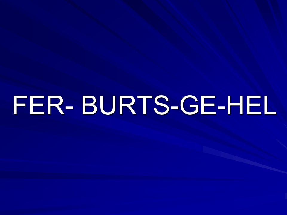 FER- BURTS-GE-HEL