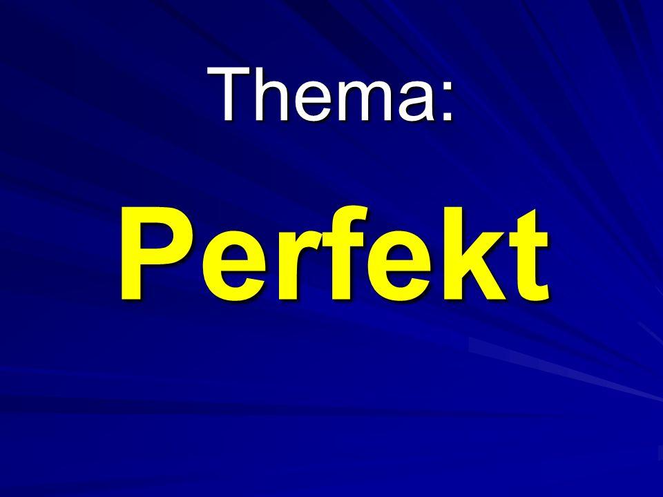 Thema: Perfekt