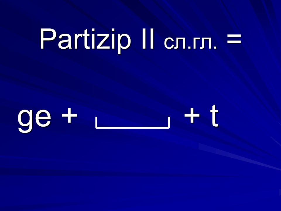 Partizip II сл.гл. = ge + + t