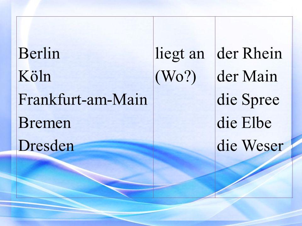 Berlin Köln Frankfurt-am-Main Bremen Dresden liegt an (Wo?) der Rhein der Main die Spree die Elbe die Weser