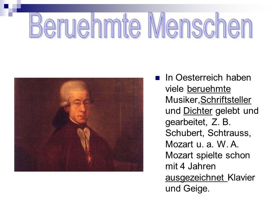 In Oesterreich haben viele beruehmte Musiker,Schriftsteller und Dichter gelebt und gearbeitet, Z. B. Schubert, Schtrauss, Mozart u. a. W. A. Mozart sp