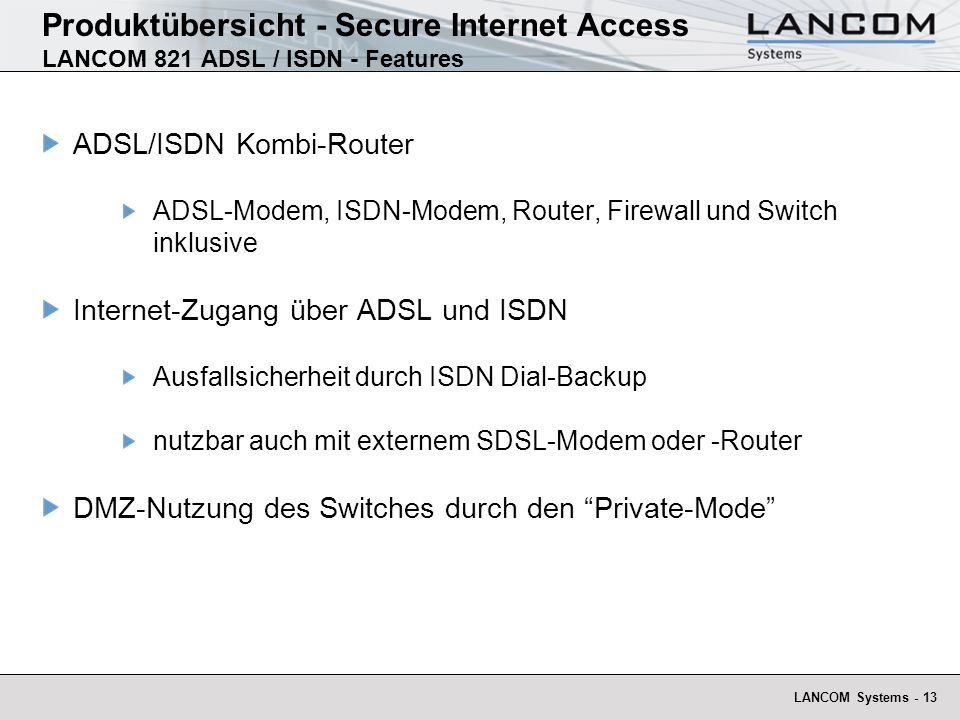 LANCOM Systems - 13 Produktübersicht - Secure Internet Access LANCOM 821 ADSL / ISDN - Features ADSL/ISDN Kombi-Router ADSL-Modem, ISDN-Modem, Router,