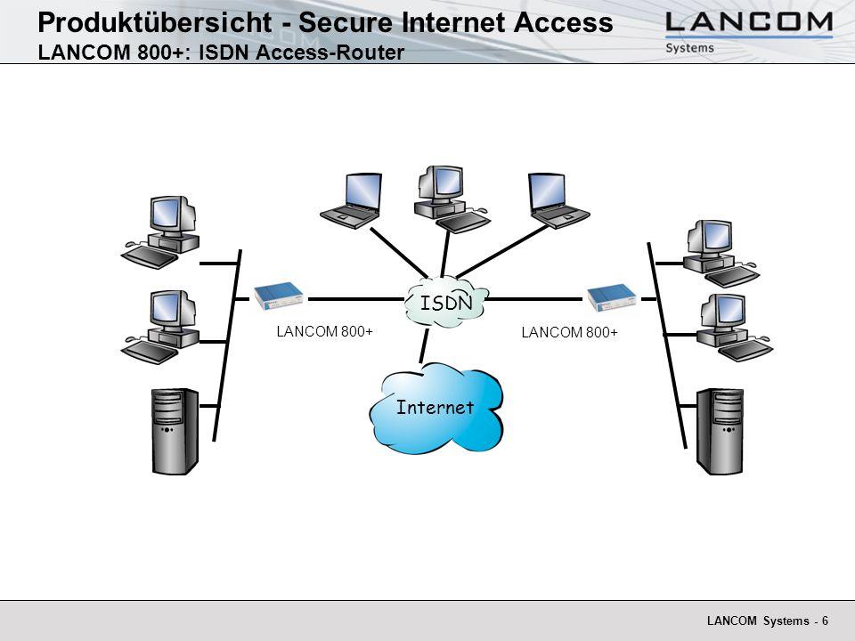 LANCOM Systems - 7 Produktübersicht - Secure Internet Access LANCOM 800+: ISDN Access-Router Multi-Protokollrouter für ISDN 4 Port 10/100 Mbit LAN Switch Internet Zugang Office Kommunikation mit LANCAPI LAN-LAN Kopplung NetBIOS Proxy Remote management und Konfiguration