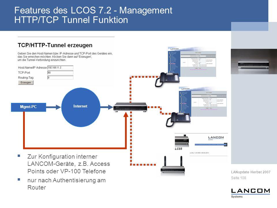 LANupdate Herbst 2007 Seite 108 Features des LCOS 7.2 - Management HTTP/TCP Tunnel Funktion Zur Konfiguration interner LANCOM-Geräte, z.B. Access Poin
