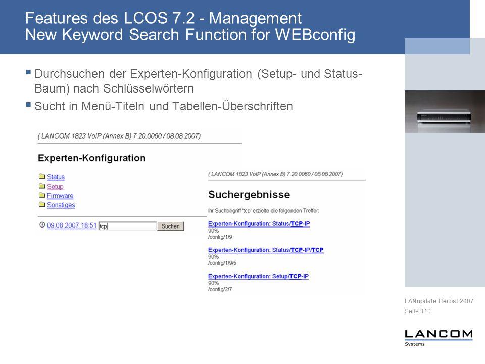 LANupdate Herbst 2007 Seite 110 Durchsuchen der Experten-Konfiguration (Setup- und Status- Baum) nach Schlüsselwörtern Sucht in Menü-Titeln und Tabellen-Überschriften Features des LCOS 7.2 - Management New Keyword Search Function for WEBconfig