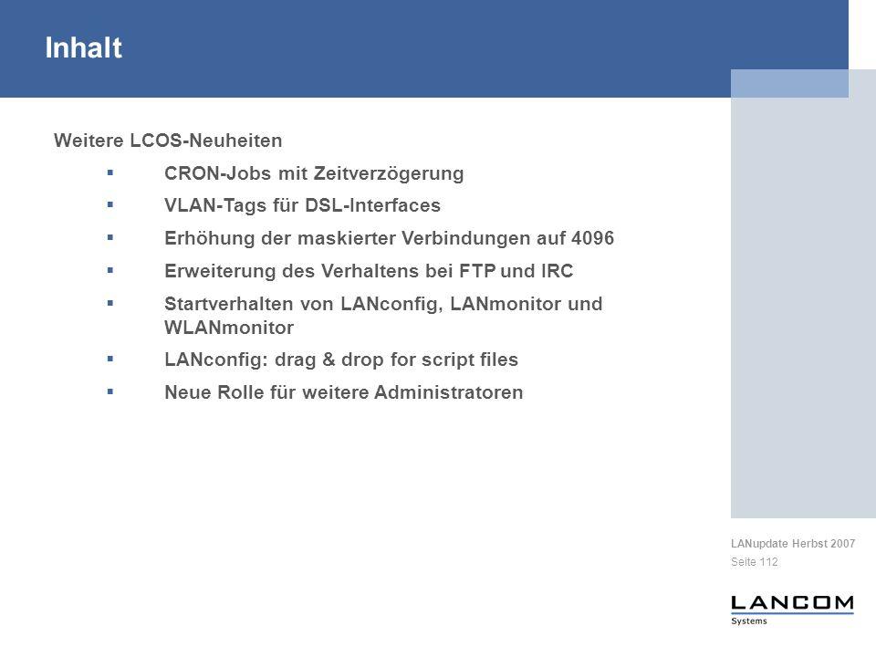 LANupdate Herbst 2007 Seite 112 Weitere LCOS-Neuheiten CRON-Jobs mit Zeitverzögerung VLAN-Tags für DSL-Interfaces Erhöhung der maskierter Verbindungen
