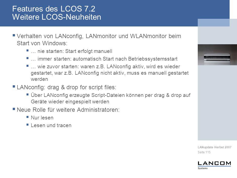 LANupdate Herbst 2007 Seite 115 Verhalten von LANconfig, LANmonitor und WLANmonitor beim Start von Windows: … nie starten: Start erfolgt manuell … immer starten: automatisch Start nach Betriebssystemsstart … wie zuvor starten: waren z.B.