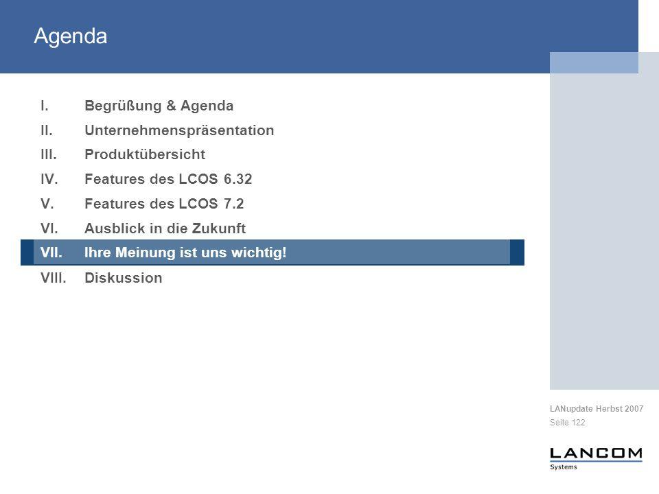 LANupdate Herbst 2007 Seite 122 I.Begrüßung & Agenda II.Unternehmenspräsentation III.Produktübersicht IV.Features des LCOS 6.32 V.Features des LCOS 7.