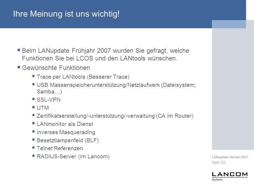LANupdate Herbst 2007 Seite 123 Ihre Meinung ist uns wichtig! Beim LANupdate Frühjahr 2007 wurden Sie gefragt, welche Funktionen Sie bei LCOS und den