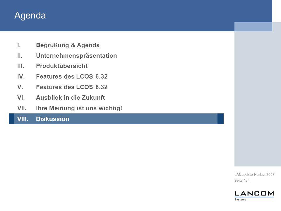 LANupdate Herbst 2007 Seite 124 I.Begrüßung & Agenda II.Unternehmenspräsentation III.Produktübersicht IV.Features des LCOS 6.32 V.Features des LCOS 6.