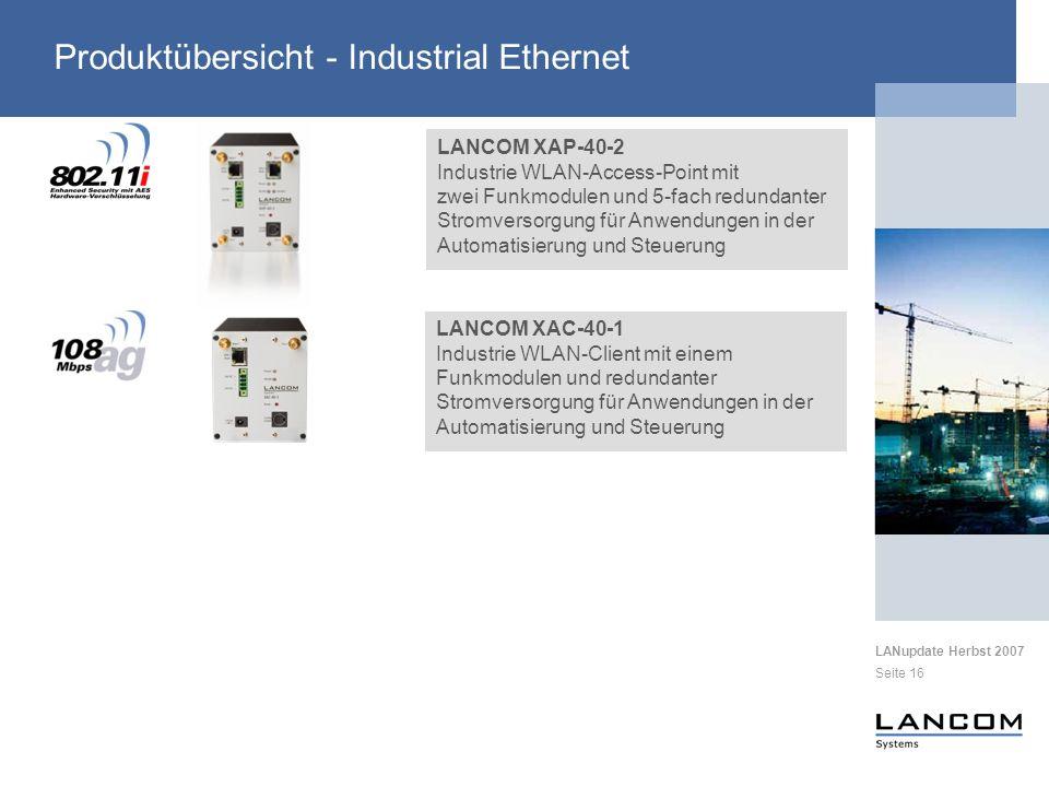 LANupdate Herbst 2007 Seite 16 Produktübersicht - Industrial Ethernet LANCOM XAC-40-1 Industrie WLAN-Client mit einem Funkmodulen und redundanter Stro