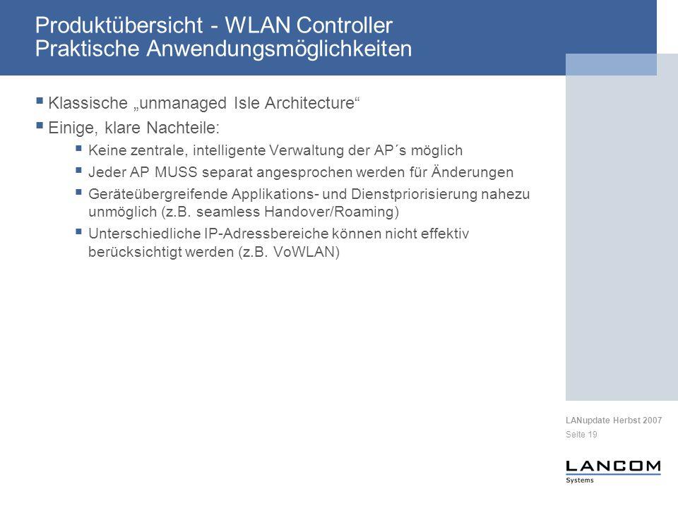 LANupdate Herbst 2007 Seite 19 Produktübersicht - WLAN Controller Praktische Anwendungsmöglichkeiten Klassische unmanaged Isle Architecture Einige, kl
