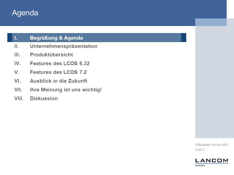 LANupdate Herbst 2007 Seite 3 I.Begrüßung & Agenda II.Unternehmenspräsentation III.Produktübersicht IV.Features des LCOS 6.32 V.Features des LCOS 7.2 VI.Ausblick in die Zukunft VII.Ihre Meinung ist uns wichtig.