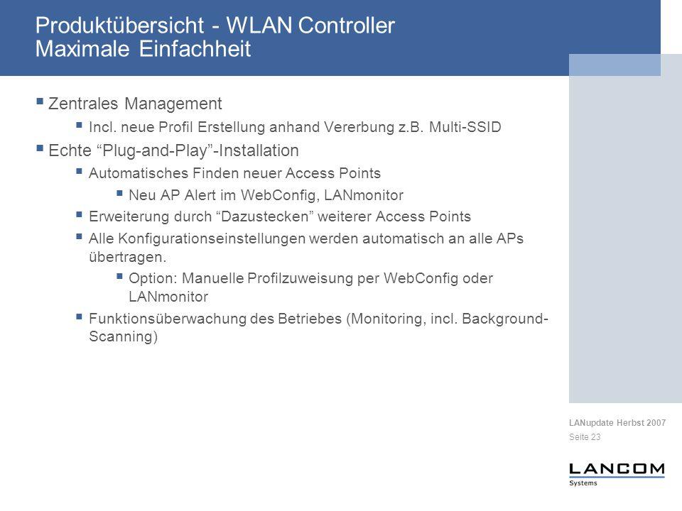 LANupdate Herbst 2007 Seite 23 Produktübersicht - WLAN Controller Maximale Einfachheit Zentrales Management Incl. neue Profil Erstellung anhand Vererb