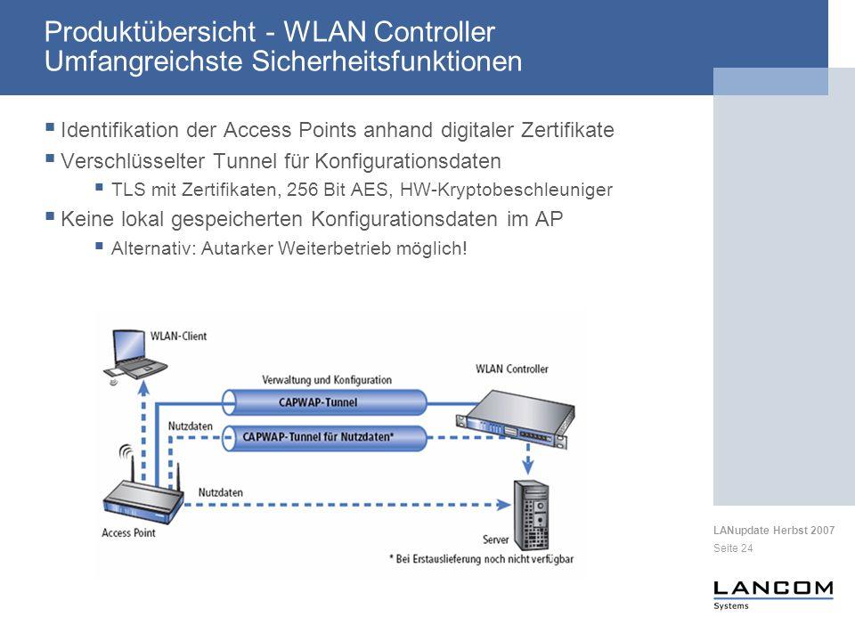 LANupdate Herbst 2007 Seite 24 Produktübersicht - WLAN Controller Umfangreichste Sicherheitsfunktionen Identifikation der Access Points anhand digital