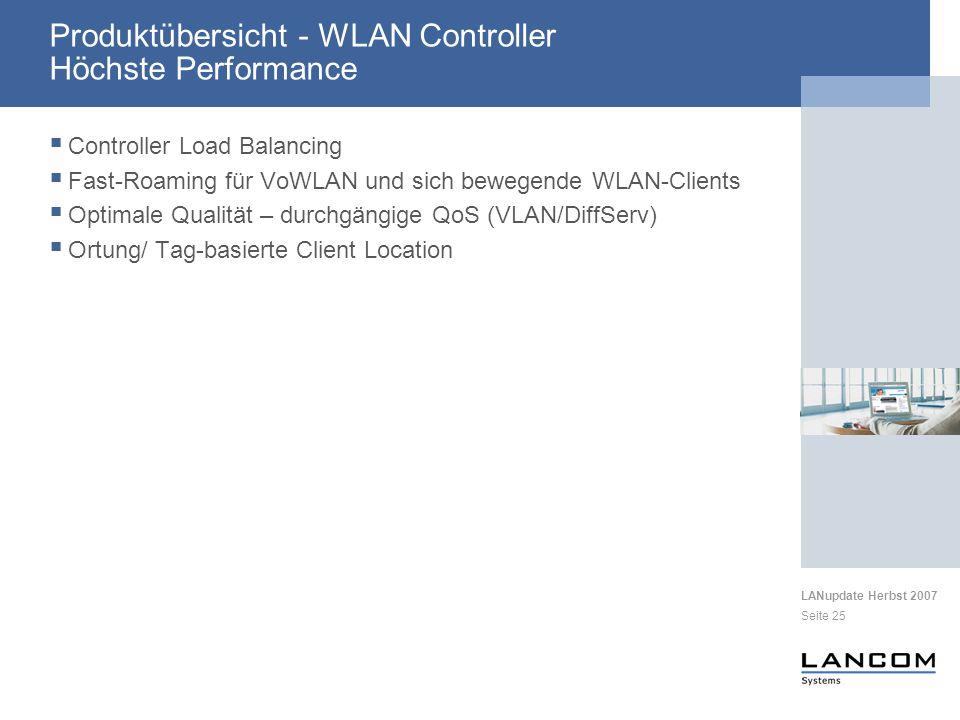 LANupdate Herbst 2007 Seite 25 Produktübersicht - WLAN Controller Höchste Performance Controller Load Balancing Fast-Roaming für VoWLAN und sich bewegende WLAN-Clients Optimale Qualität – durchgängige QoS (VLAN/DiffServ) Ortung/ Tag-basierte Client Location