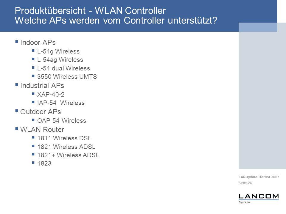 LANupdate Herbst 2007 Seite 26 Produktübersicht - WLAN Controller Welche APs werden vom Controller unterstützt? Indoor APs L-54g Wireless L-54ag Wirel
