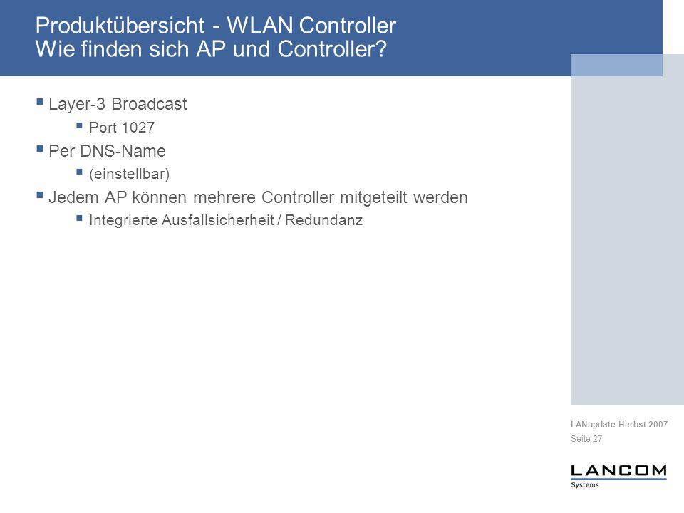 LANupdate Herbst 2007 Seite 27 Produktübersicht - WLAN Controller Wie finden sich AP und Controller? Layer-3 Broadcast Port 1027 Per DNS-Name (einstel
