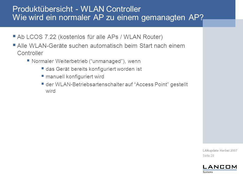 LANupdate Herbst 2007 Seite 28 Produktübersicht - WLAN Controller Wie wird ein normaler AP zu einem gemanagten AP? Ab LCOS 7.22 (kostenlos für alle AP