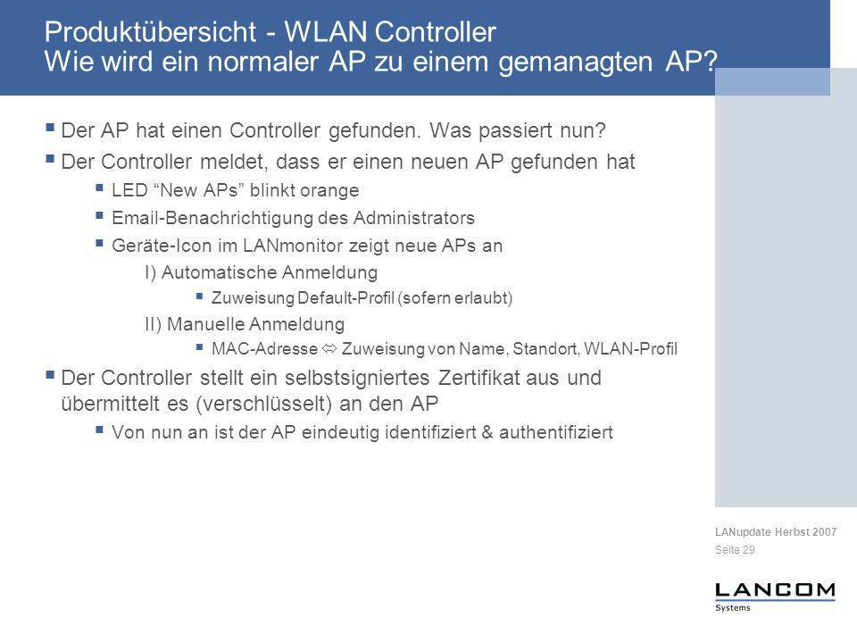 LANupdate Herbst 2007 Seite 29 Produktübersicht - WLAN Controller Wie wird ein normaler AP zu einem gemanagten AP? Der AP hat einen Controller gefunde