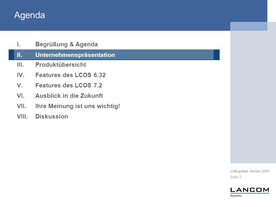 LANupdate Herbst 2007 Seite 3 I.Begrüßung & Agenda II.Unternehmenspräsentation III.Produktübersicht IV.Features des LCOS 6.32 V.Features des LCOS 7.2