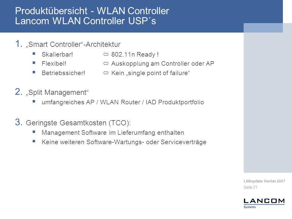 LANupdate Herbst 2007 Seite 31 Produktübersicht - WLAN Controller Lancom WLAN Controller USP´s 1. Smart Controller-Architektur Skalierbar! 802.11n Rea