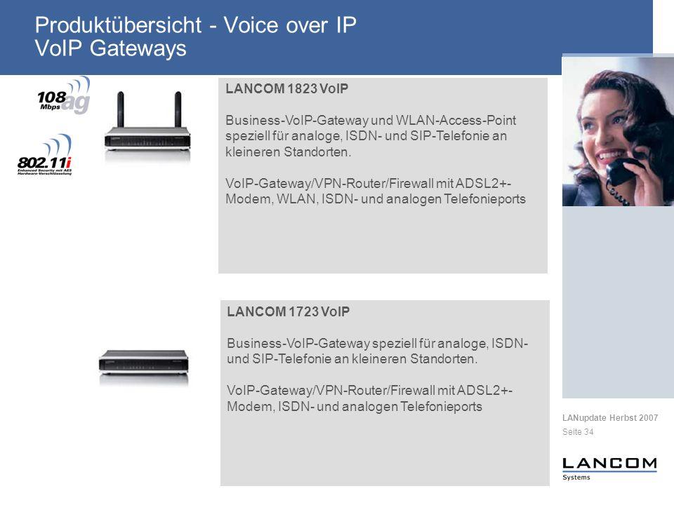 LANupdate Herbst 2007 Seite 34 Produktübersicht - Voice over IP VoIP Gateways LANCOM 1823 VoIP Business-VoIP-Gateway und WLAN-Access-Point speziell für analoge, ISDN- und SIP-Telefonie an kleineren Standorten.