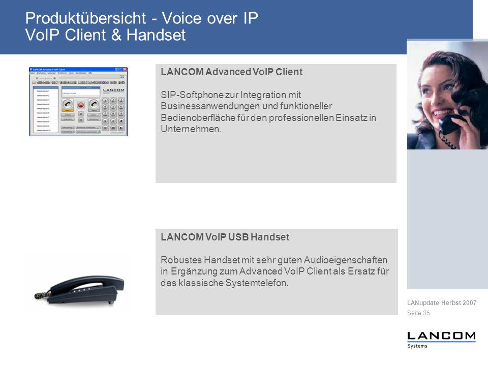 LANupdate Herbst 2007 Seite 35 Produktübersicht - Voice over IP VoIP Client & Handset LANCOM VoIP USB Handset Robustes Handset mit sehr guten Audioeigenschaften in Ergänzung zum Advanced VoIP Client als Ersatz für das klassische Systemtelefon.