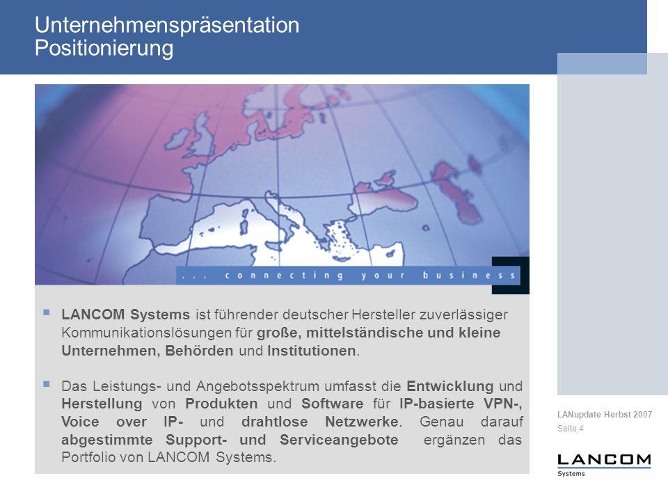 LANupdate Herbst 2007 Seite 4 LANCOM Systems ist führender deutscher Hersteller zuverlässiger Kommunikationslösungen für große, mittelständische und kleine Unternehmen, Behörden und Institutionen.