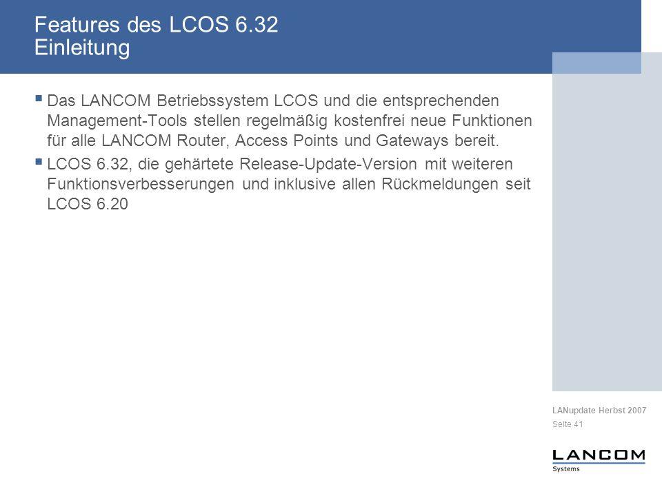 LANupdate Herbst 2007 Seite 41 Features des LCOS 6.32 Einleitung Das LANCOM Betriebssystem LCOS und die entsprechenden Management-Tools stellen regelmäßig kostenfrei neue Funktionen für alle LANCOM Router, Access Points und Gateways bereit.