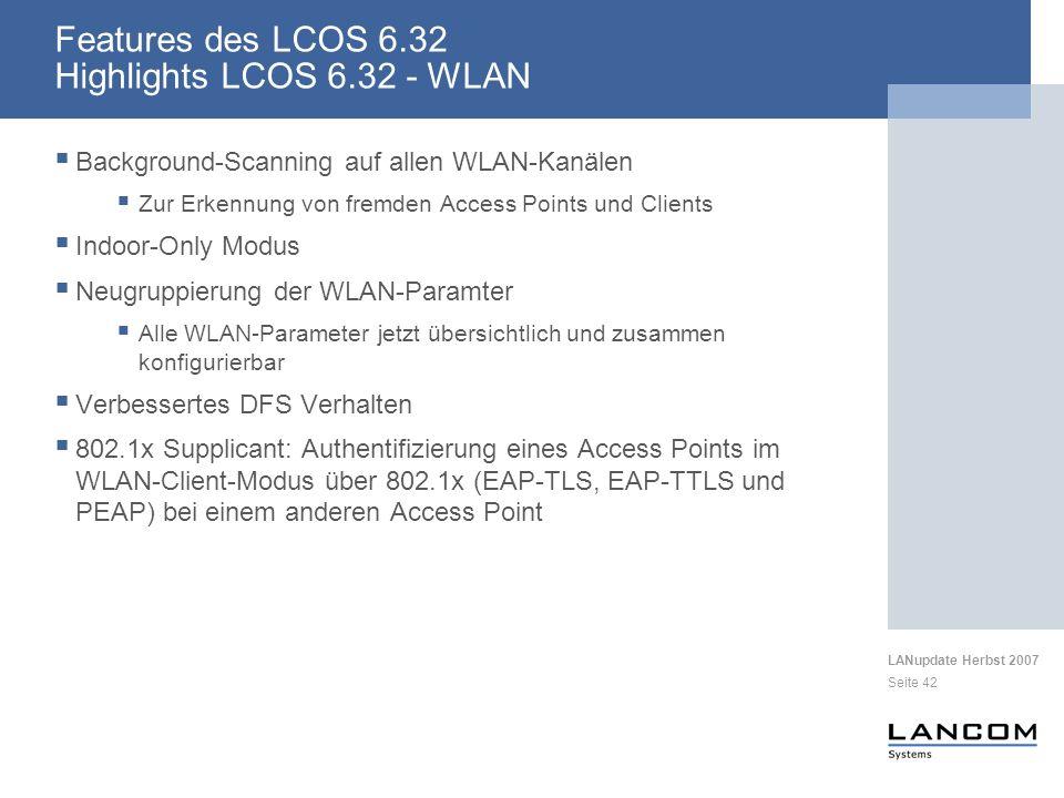 LANupdate Herbst 2007 Seite 42 Features des LCOS 6.32 Highlights LCOS 6.32 - WLAN Background-Scanning auf allen WLAN-Kanälen Zur Erkennung von fremden