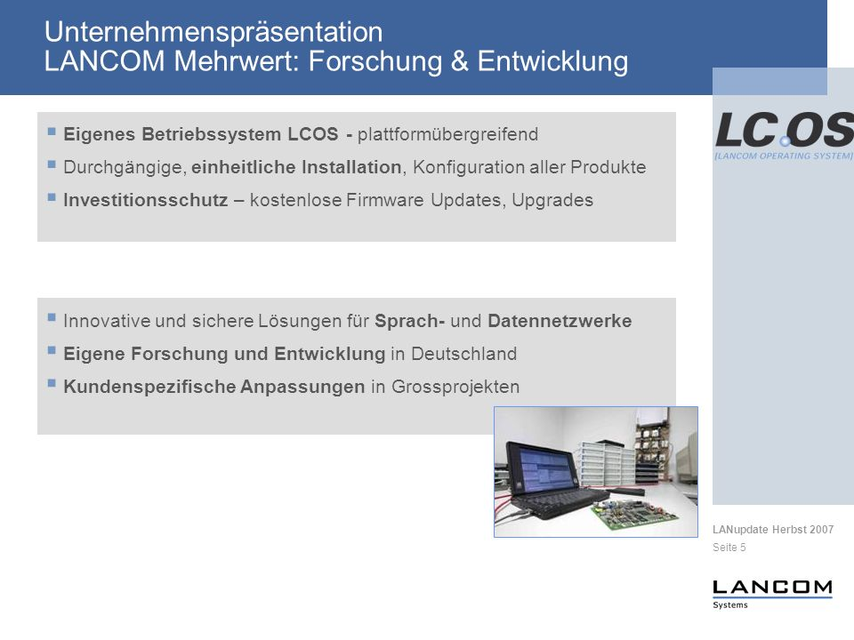 LANupdate Herbst 2007 Seite 6 I.Begrüßung & Agenda II.Unternehmenspräsentation III.Produktübersicht IV.Features des LCOS 6.32 V.Features des LCOS 7.2 VI.Ausblick in die Zukunft VII.Ihre Meinung ist uns wichtig.