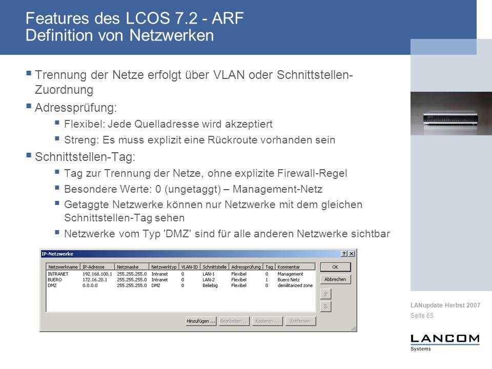 LANupdate Herbst 2007 Seite 65 Trennung der Netze erfolgt über VLAN oder Schnittstellen- Zuordnung Adressprüfung: Flexibel: Jede Quelladresse wird akz