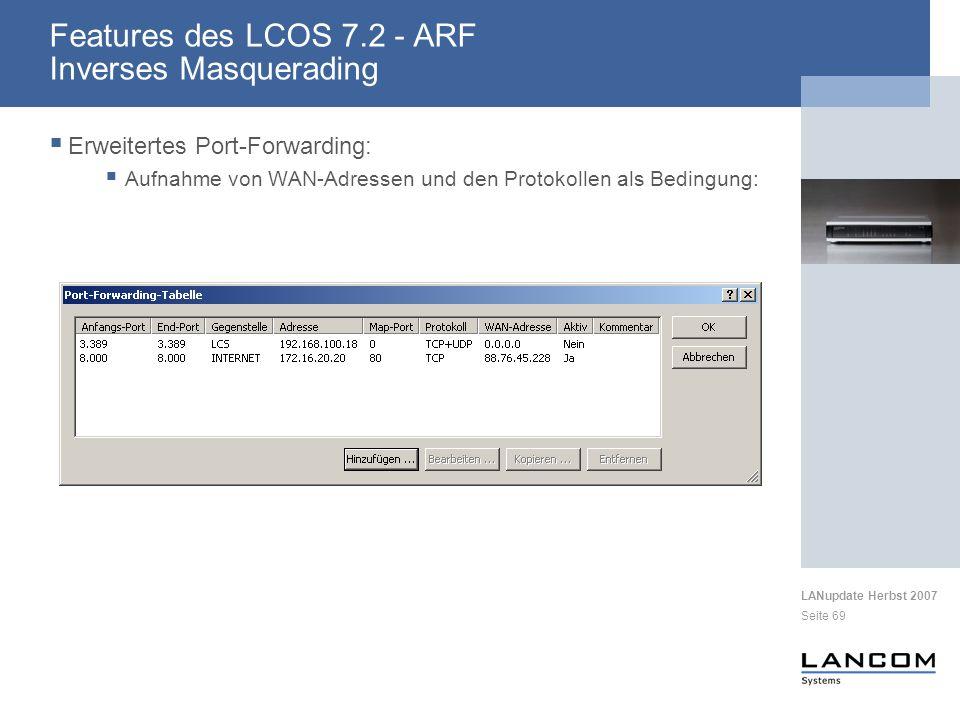 LANupdate Herbst 2007 Seite 69 Erweitertes Port-Forwarding: Aufnahme von WAN-Adressen und den Protokollen als Bedingung: Features des LCOS 7.2 - ARF I