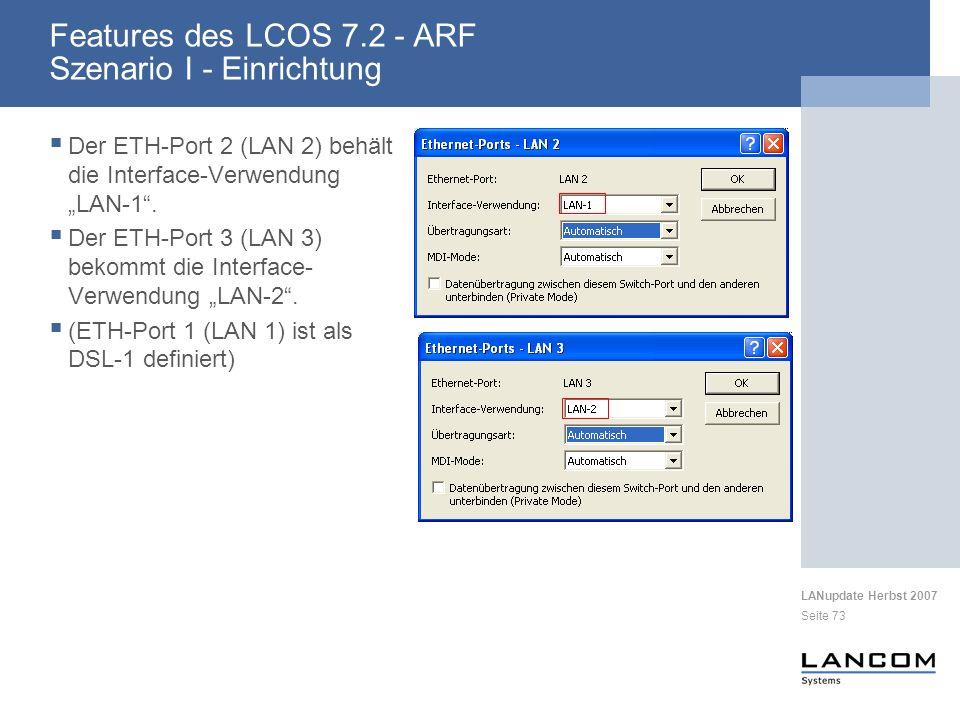 LANupdate Herbst 2007 Seite 73 Features des LCOS 7.2 - ARF Szenario I - Einrichtung Der ETH-Port 2 (LAN 2) behält die Interface-Verwendung LAN-1. Der