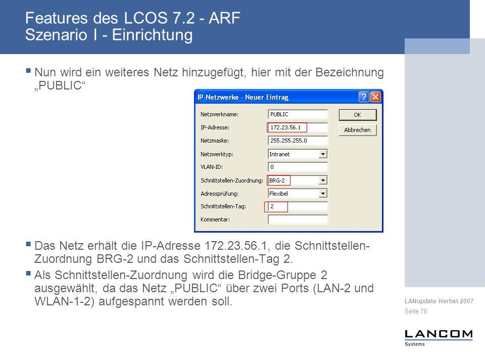 LANupdate Herbst 2007 Seite 76 Features des LCOS 7.2 - ARF Szenario I - Einrichtung Nun wird ein weiteres Netz hinzugefügt, hier mit der Bezeichnung P